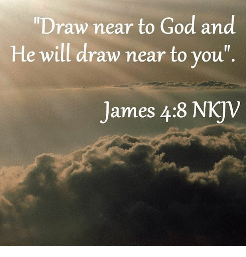 Draw Near To God And He Will Draw Near To You James 48 N Meme On Me Me