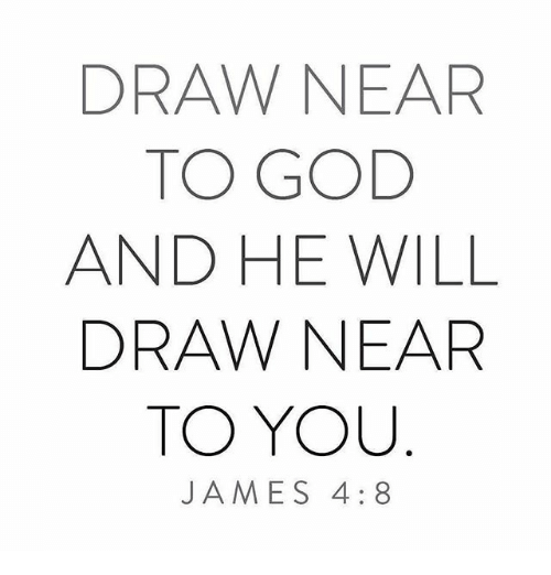 Draw Near To God And He Will Draw Near To You James 48 Meme On Me Me