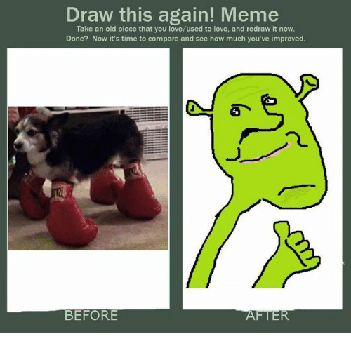 Draw This Again Meme Take An Old Piece That You Loveused To Love