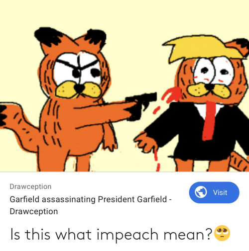 Drawception Visit Garfield Assassinating President Garfield Drawception Is This What Impeach Mean Mean Meme On Me Me
