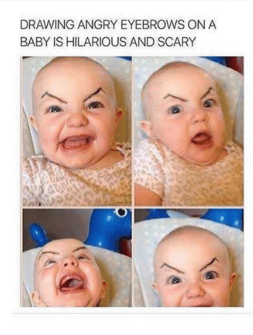 Drawing Angry Eyebrows On A Baby Is Hilarious And Scary Angry Meme