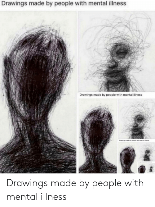 Drawings Made By People With Mental Illness Drawings Meme On Me Me