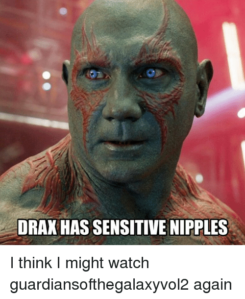 Drax Has Sensitive Nipples I Think I Might Watch