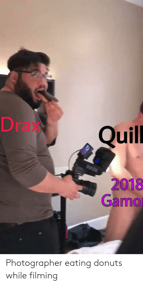 Donuts, Quill, and Eating: Drax  Quill  2018  Gamo Photographer eating donuts while filming