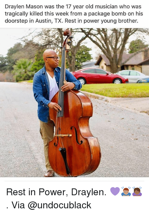 Memes, Power, and Old: Draylen Mason was the 17 year old musician who was  tragically killed this week from a package bomb on his  doorstep in Austin, TX. Rest in power young brother. Rest in Power, Draylen. 💜🙇🏽‍♂️🙇🏾‍♀️ . Via @undocublack