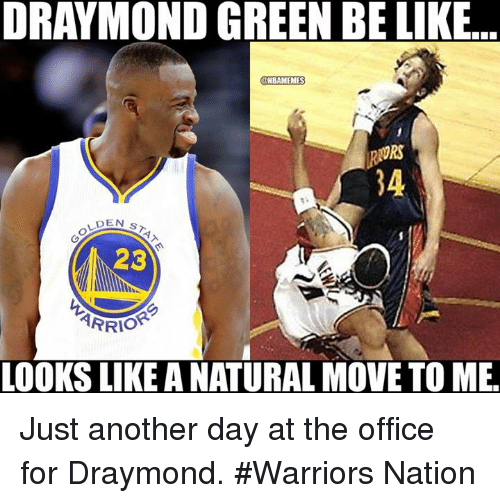 Be Like, Draymond Green, and Nba: DRAYMOND GREEN BE LIKE  TNBAMEMES  NRS  DEN  23  ARRIO  LOOKS LIKE A NATURAL MOVE TO ME Just another day at the office for Draymond. #Warriors Nation