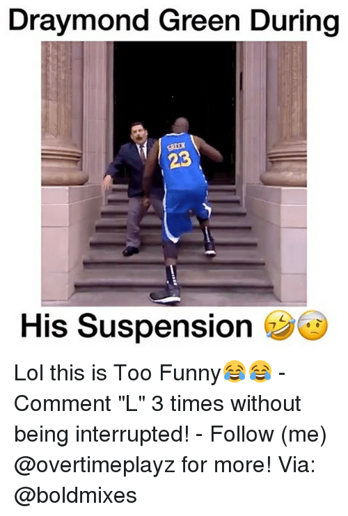 """Draymond Green, Memes, and 🤖: Draymond Green During  23  His Suspension Lol this is Too Funny😂😂 - Comment """"L"""" 3 times without being interrupted! - Follow (me) @overtimeplayz for more! Via: @boldmixes"""