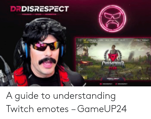 DRDISRESPECT a Guide to Understanding Twitch Emotes