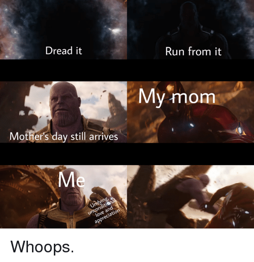 Dank, Mother's Day, and Run: Dread it  Run from it  My mom  Mothers day still arrives Whoops.
