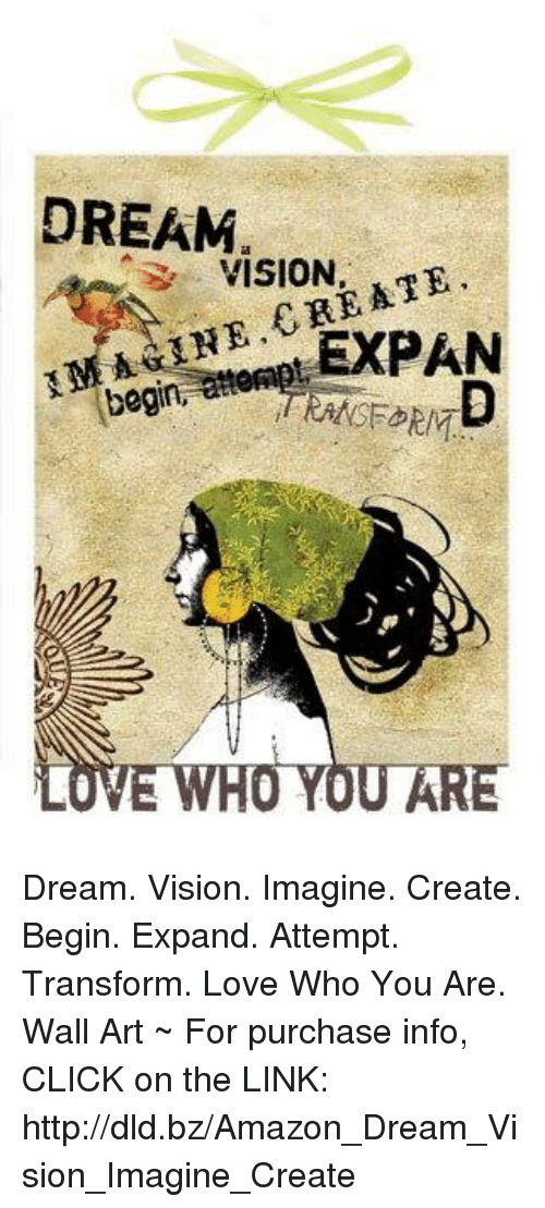 DREAM VISION THE EXPAN LOVE WHO YOU ARE Dream Vision Imagine Create ...