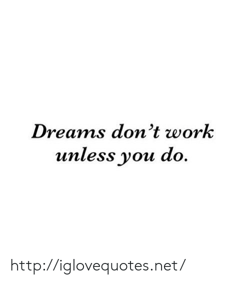 Work, Http, and Dreams: Dreams don't work  unless you do. http://iglovequotes.net/