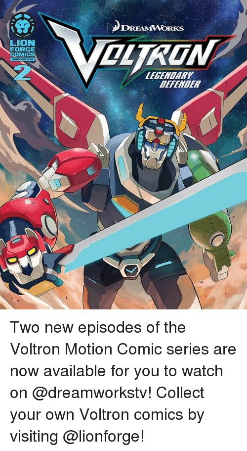 Memes, Lion, and Watch: DREAMWORKS  RON  LION  FORCE  COMICS  LEGENDARY  DEFENDER Two new episodes of the Voltron Motion Comic series are now available for you to watch on @dreamworkstv! Collect your own Voltron comics by visiting @lionforge!