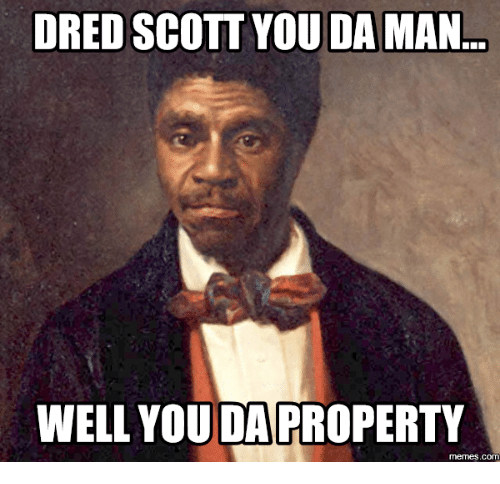 dred scott you daman well you da property memes com 14278609 dred scott you daman well you da property memescom dred scott meme