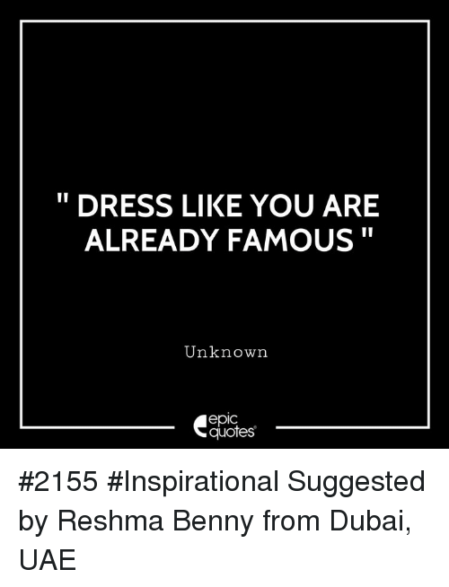 Dress Like You Are Already Famous Unknown Epic Quotes 2155
