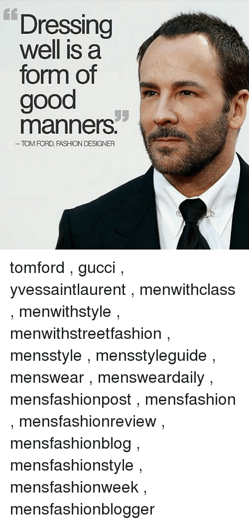 Fashion, Gucci, and Memes  Dressing well is a form of good manners TOM.  tomford , gucci , yvessaintlaurent , menwithclass , menwithstyle ... af2af2dfe684