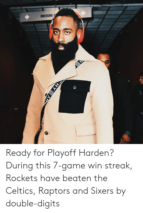 Celtics, Game, and Sixers: DRESSINGP Ready for Playoff Harden?  During this 7-game win streak, Rockets have beaten the Celtics, Raptors and Sixers by double-digits