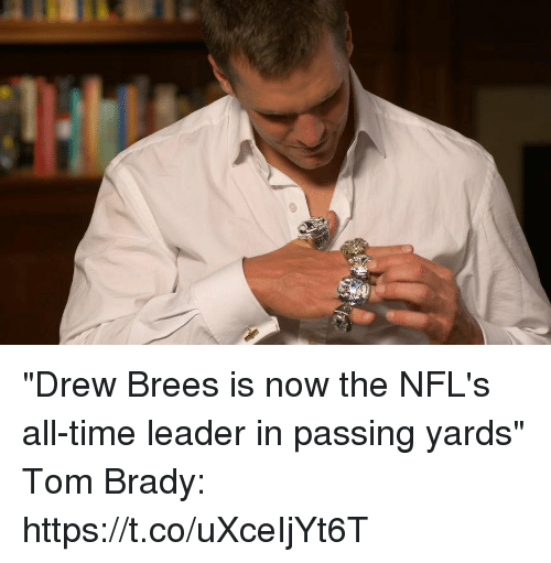 "Tom Brady, Drew Brees, and Time: ""Drew Brees is now the NFL's all-time leader in passing yards""  Tom Brady: https://t.co/uXceIjYt6T"
