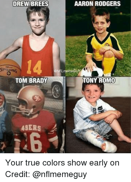 San Francisco 49ers, Aaron Rodgers, and Nfl: DREW BREES  TOM BRADY  49ERS  AARON RODGERS  TONY ROMO Your true colors show early on Credit: @nflmemeguy