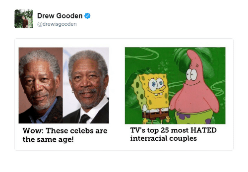 Wow, Interracial, and Top: Drew Gooden  drewisgooden  Wow: These celebs are  the same age!  TV's top 25 most HATED  interracial couples