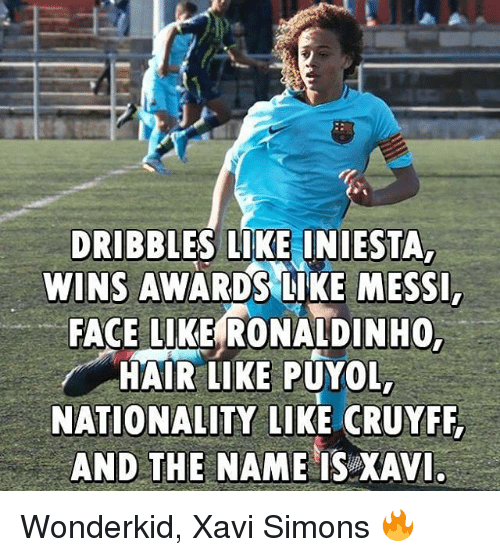 Memes, Hair, and Ronaldinho: DRIBBLES LIKE INIESTA  WINS AWARDS LIKE MESS  FACE LIKE RONALDINHO  HAIR LIKE PUYOL  NATIONALITY LIKE CRUYFF  AND THE NAMEIS XAV Wonderkid, Xavi Simons 🔥