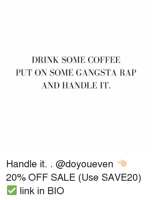 Drink Some Coffee Put On Some Gangsta Rap And Handle It
