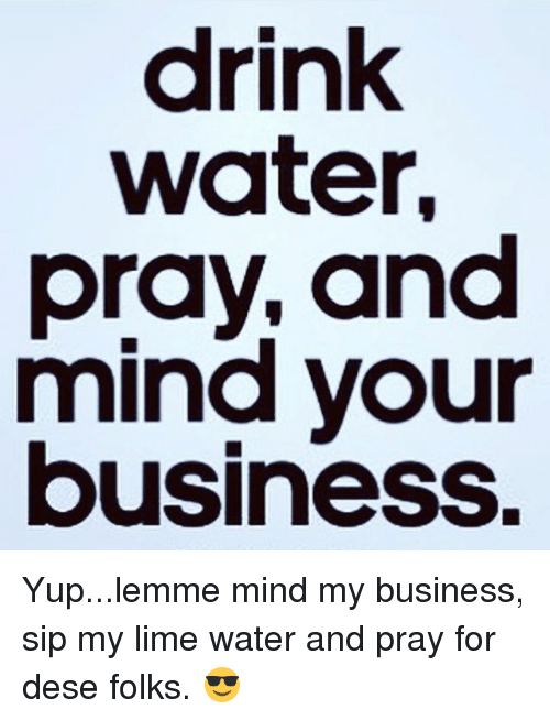 Drink Water Pray And Mind Your Business Yuplemme Mind My Business