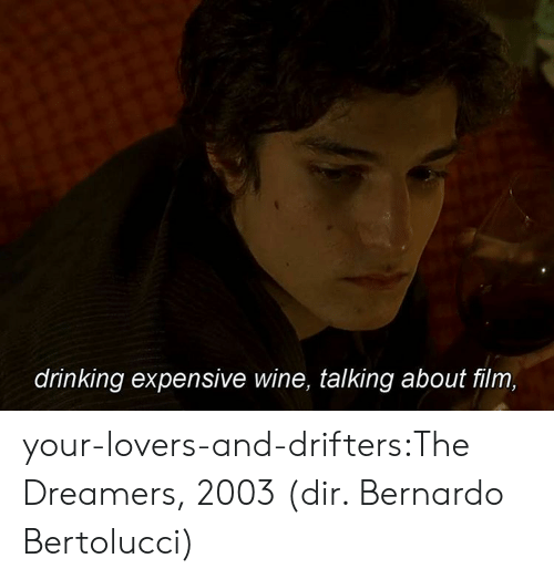 Drinking, Tumblr, and Wine: drinking expensive wine, talking about film, your-lovers-and-drifters:The Dreamers, 2003 (dir. Bernardo Bertolucci)