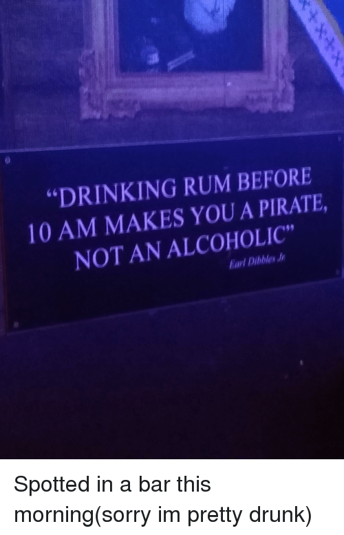 DRINKING RUM BEFORE 10 AM MAKES YOU a PIRATE NOT AN ALCOHOLIC Arl