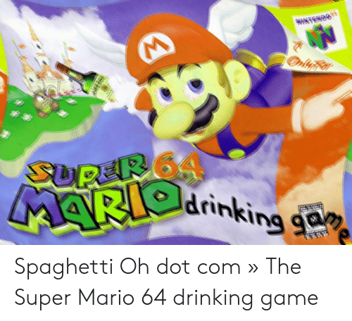 Drinking Spaghetti Oh Dot Com » the Super Mario 64 Drinking Game