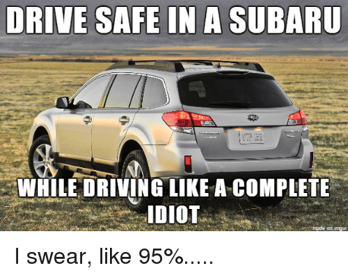 DRIVE SAFE IN a SUBARU WHILE DRIVING LIKE a COMPLETE Made