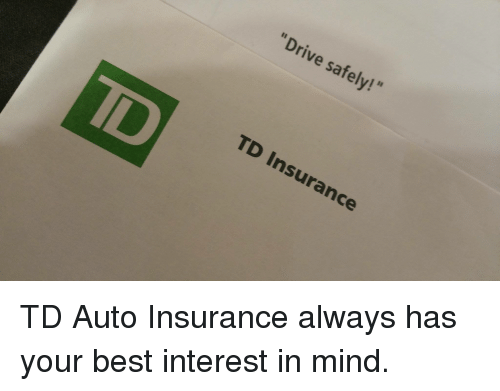 Drive Safely! TD Insurance TD Auto Insurance Always Has ...