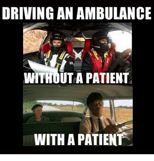 driving an ambulance withouta patient with a patient 28327643 driving an ambulance withouta patient with a patient driving meme