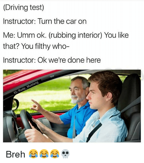 driving test instructor turn the car on me umm ok 29666621 ✅ 25 best memes about driving test driving test memes