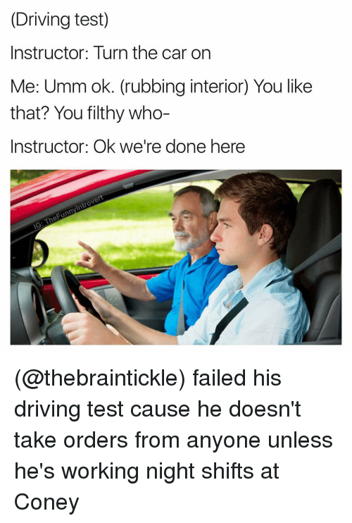 driving test instructor turn the car on me umm ok 8644682 ✅ 25 best memes about driving test driving test memes