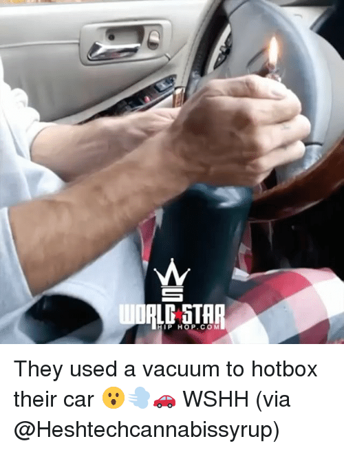 Memes, Wshh, and Star: DRLD STAR  P HOP.COM They used a vacuum to hotbox their car 😮💨🚗 WSHH (via @Heshtechcannabissyrup)
