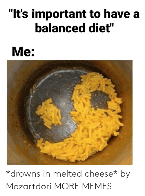 Dank, Memes, and Target: *drowns in melted cheese* by Mozartdori MORE MEMES
