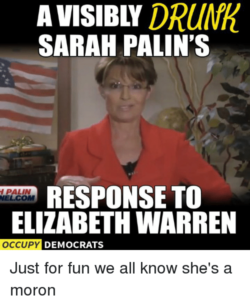 Elizabeth Warren, Memes, and Sarah Palin: DRUNA  SARAH PALIN'S  RESPONSE TO  WELCOM  ELIZABETH WARREN  OCCUPY  DEMOCRATS Just for fun we all know she's a moron