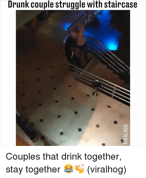 Drunk, Memes, and Struggle: Drunk couple struggle with staircase Couples that drink together, stay together 😂🍻 (viralhog)