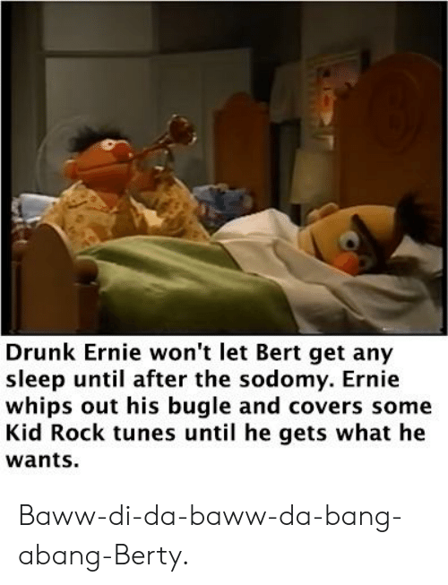 Drunk Ernie Wont Let Bert Get Any Sleep Until After The Sodomy
