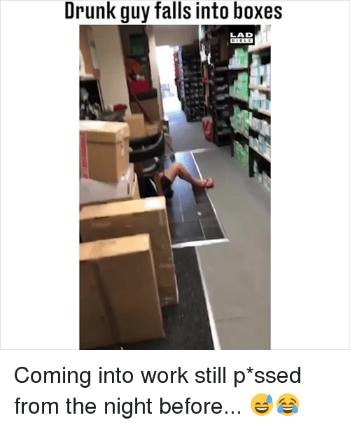 Drunk Guy Falls Into Boxes Lad Coming Into Work Still Pssed From