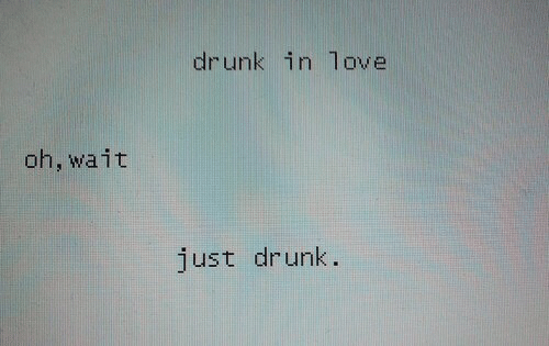 Drunk, Love, and Drunk in Love: drunk in love  oh, wait  just drunk.