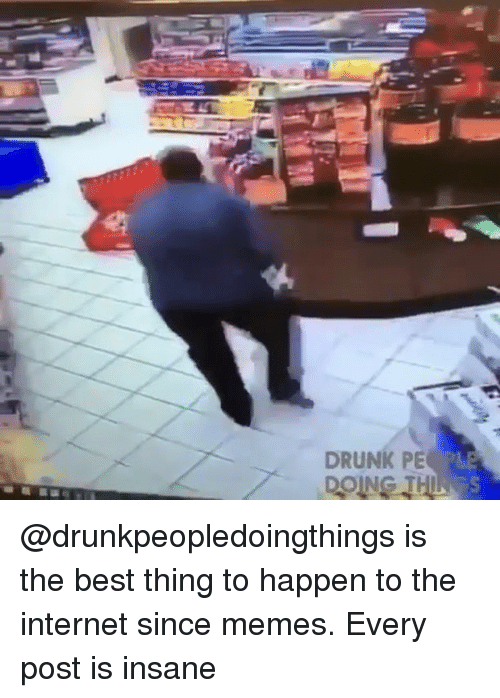Drunk, Internet, and Memes: DRUNK PE @drunkpeopledoingthings is the best thing to happen to the internet since memes. Every post is insane