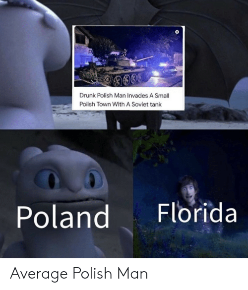 Drunk, Florida, and Poland: Drunk Polish Man Invades A Small  Polish Town With A Soviet tank  Florida  Poland Average Polish Man
