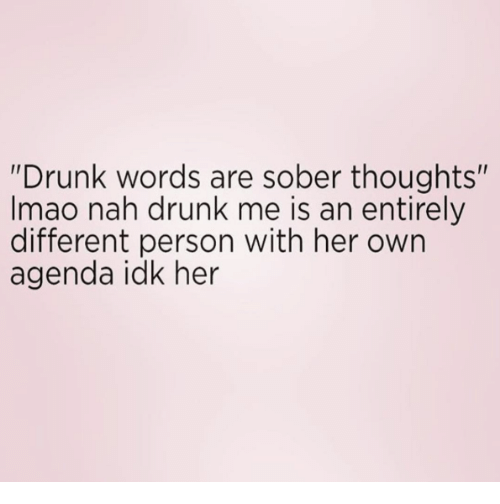 Drunken words are sober thoughts