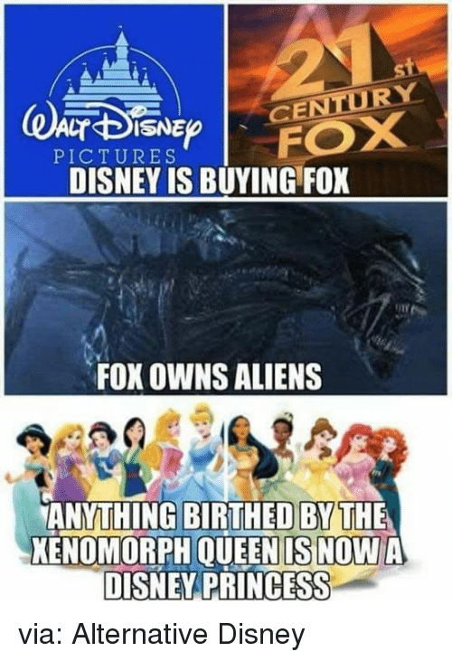 Disney, Funny, and Queen: DRY  PICTURES  DISNEY IS BUYING FOX  FOX OWNS ALIENS  ANYTHING BIRTHED BYTHE  KENOMORPH QUEEN S NOW A  DISNEY PRINCESS via: Alternative Disney