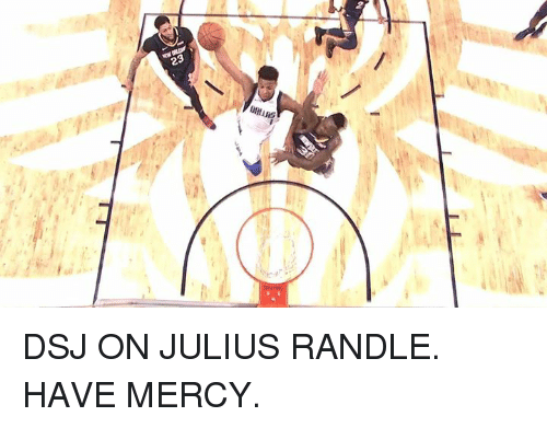 Mercy, Julius Randle, and Randle: DSJ ON JULIUS RANDLE. HAVE MERCY.