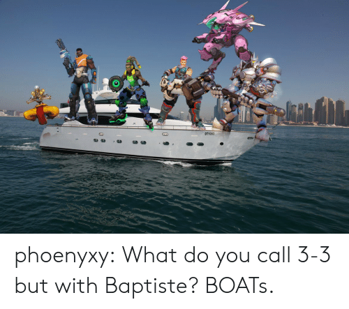 Tumblr, Blog, and Http: DT1093 phoenyxy:  What do you call 3-3 but with Baptiste? BOATs.