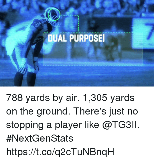 Memes, 🤖, and Air: DUAL PURPOSE 788 yards by air. 1,305 yards on the ground.   There's just no stopping a player like @TG3II. #NextGenStats https://t.co/q2cTuNBnqH