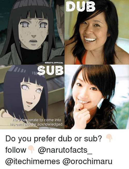 Memes, Orochimaru, and 🤖: DUB  MINATO OFFICIAL  SUB  esperate to come into  his own and b  acknowledged Do you prefer dub or sub? 👇🏻follow👇🏻 @narutofacts_ @itechimemes @orochimaru