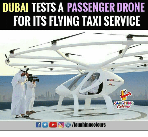 Drone, Taxi, and Dubai: DUBAI TESTS A PASSENGER DRONE  FOR ITS FLYING TAXI SERVICE  LAUGHING  Colowrs  f/laughingcolours